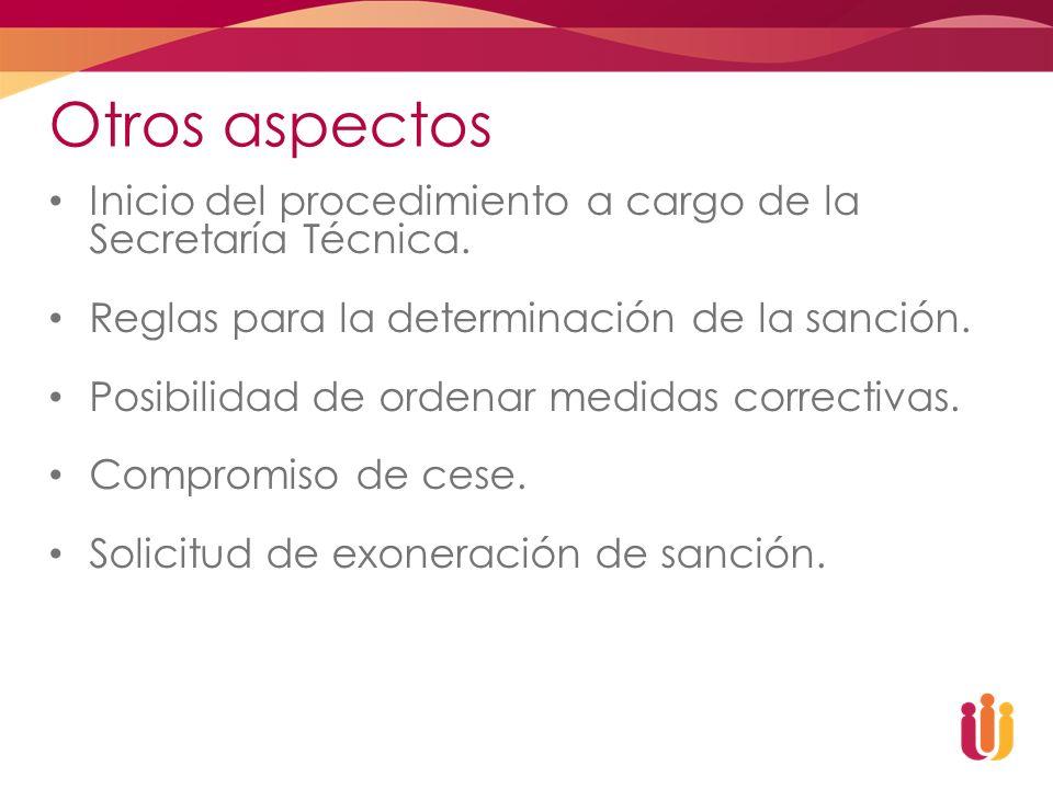 Otros aspectos Inicio del procedimiento a cargo de la Secretaría Técnica. Reglas para la determinación de la sanción. Posibilidad de ordenar medidas c