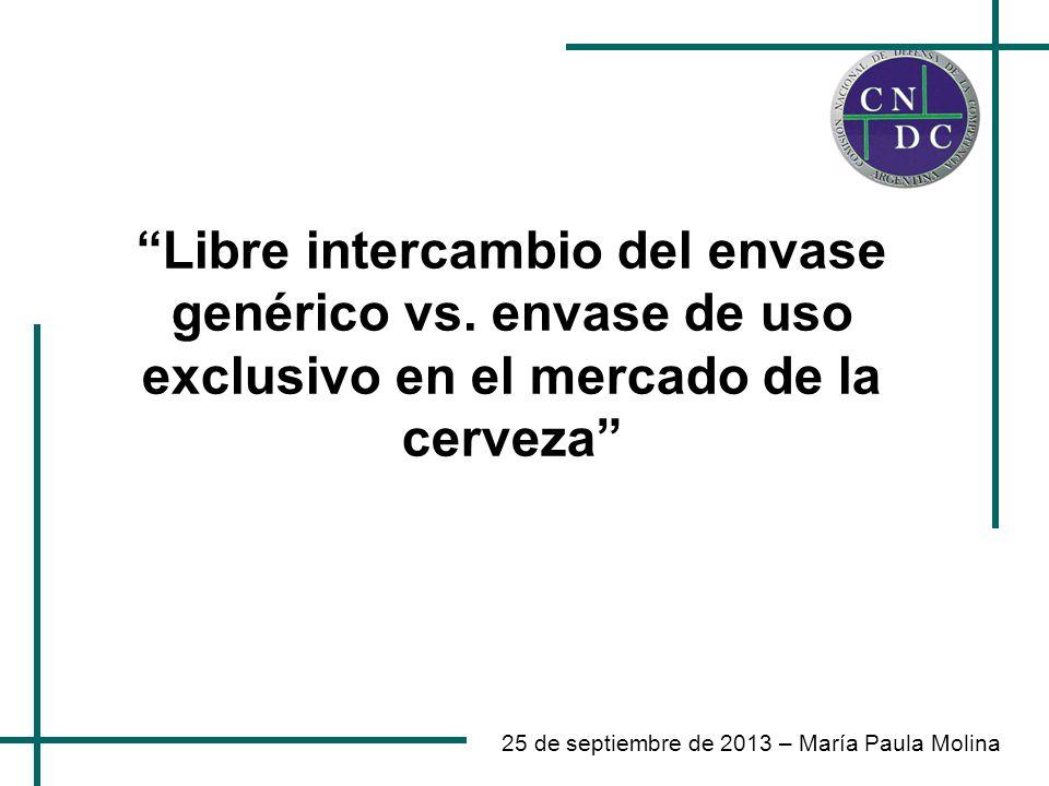25 de septiembre de 2013 – María Paula Molina Libre intercambio del envase genérico vs. envase de uso exclusivo en el mercado de la cerveza