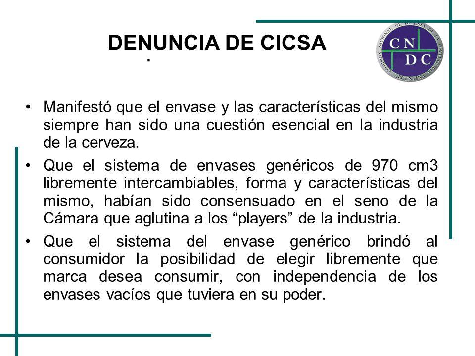 . DENUNCIA DE CICSA Manifestó que el envase y las características del mismo siempre han sido una cuestión esencial en la industria de la cerveza. Que