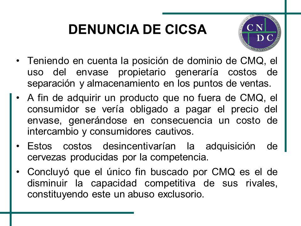 DENUNCIA DE CICSA Teniendo en cuenta la posición de dominio de CMQ, el uso del envase propietario generaría costos de separación y almacenamiento en l