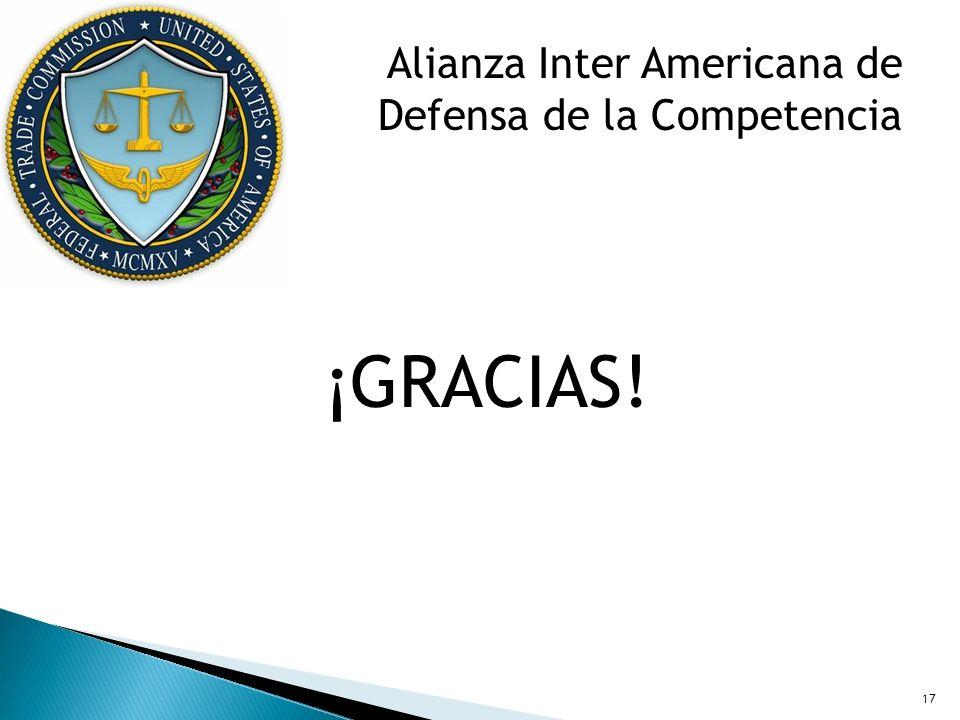 Alianza Inter Americana de Defensa de la Competencia ¡GRACIAS! 17