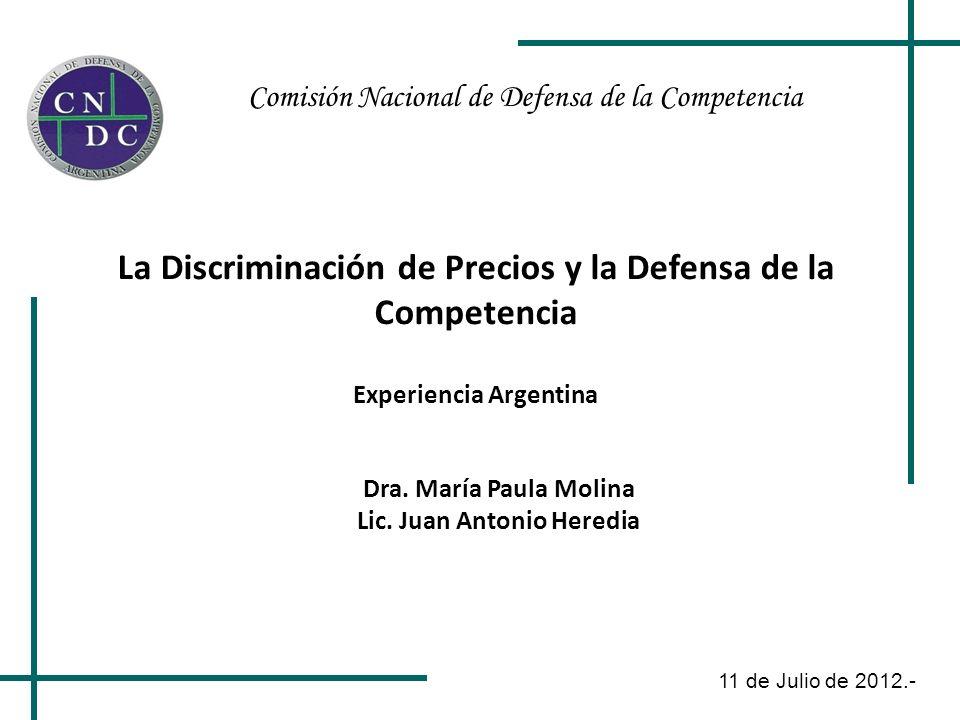 Comisión Nacional de Defensa de la Competencia 11 de Julio de 2012.- La Discriminación de Precios y la Defensa de la Competencia Experiencia Argentina