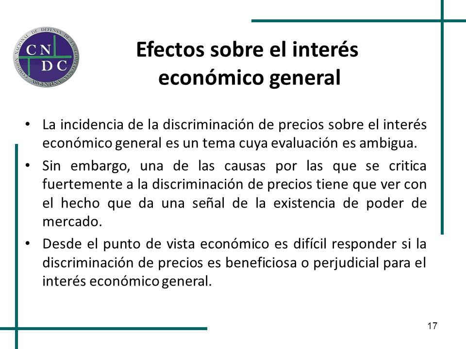 17 Efectos sobre el interés económico general La incidencia de la discriminación de precios sobre el interés económico general es un tema cuya evaluac