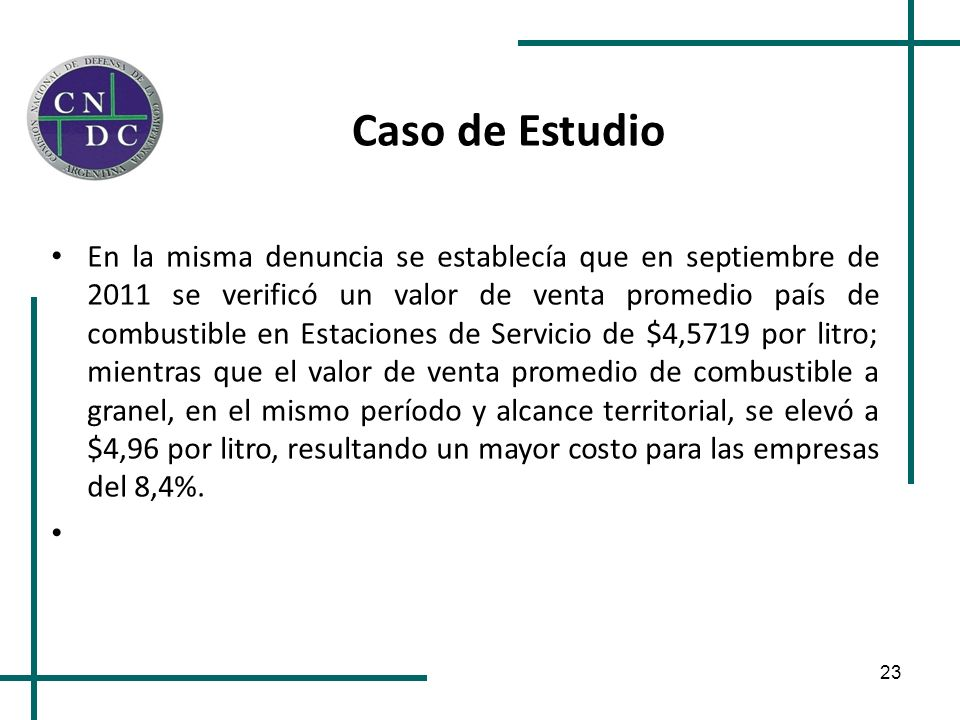 23 Caso de Estudio En la misma denuncia se establecía que en septiembre de 2011 se verificó un valor de venta promedio país de combustible en Estacion