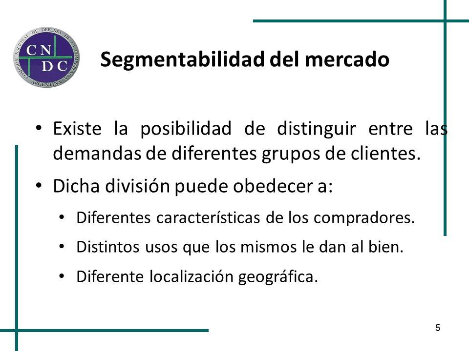 5 Segmentabilidad del mercado Existe la posibilidad de distinguir entre las demandas de diferentes grupos de clientes. Dicha división puede obedecer a