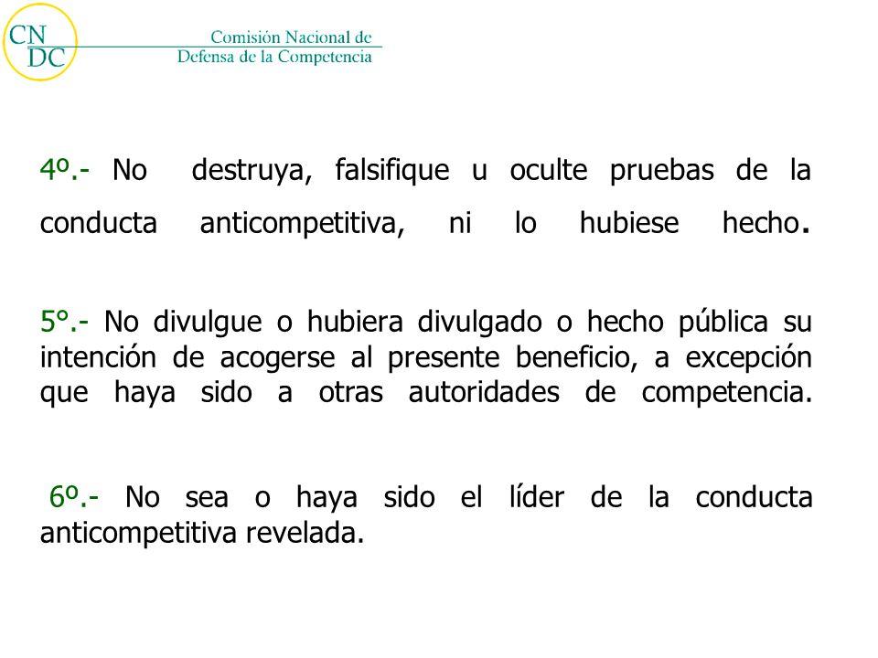 4º.- No destruya, falsifique u oculte pruebas de la conducta anticompetitiva, ni lo hubiese hecho.