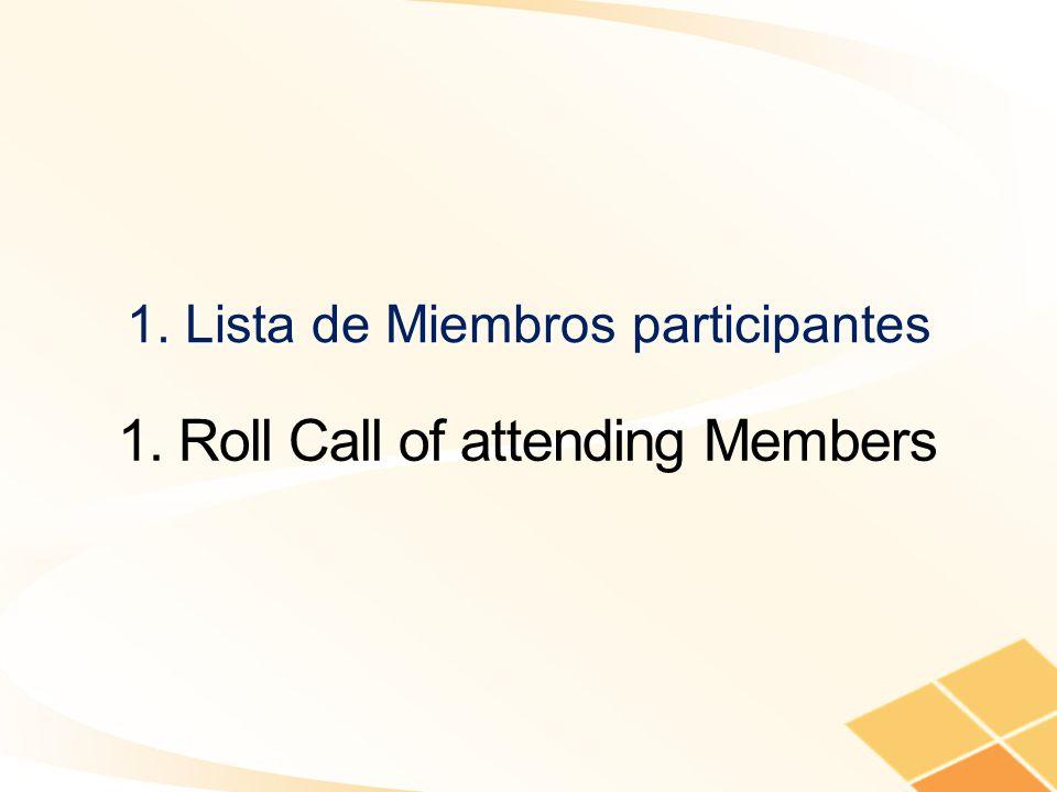1. Lista de Miembros participantes 1. Roll Call of attending Members