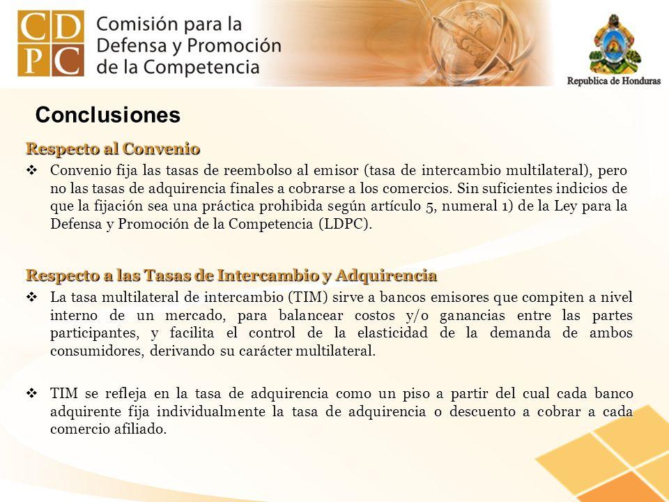 Conclusiones Respecto al Convenio Convenio fija las tasas de reembolso al emisor (tasa de intercambio multilateral), pero no las tasas de adquirencia
