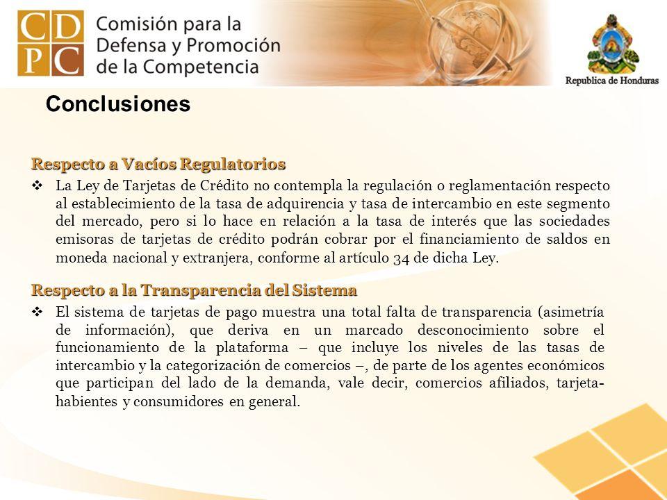 Respecto a Vacíos Regulatorios La Ley de Tarjetas de Crédito no contempla la regulación o reglamentación respecto al establecimiento de la tasa de adq