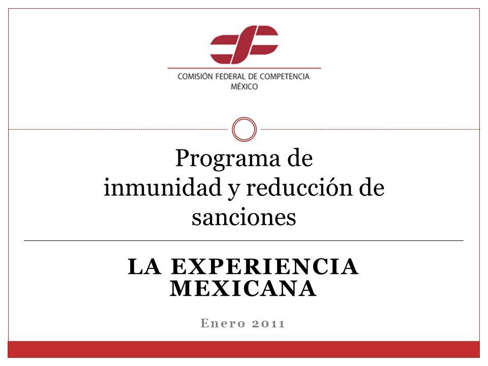 LA EXPERIENCIA MEXICANA Enero 2011 Programa de inmunidad y reducción de sanciones