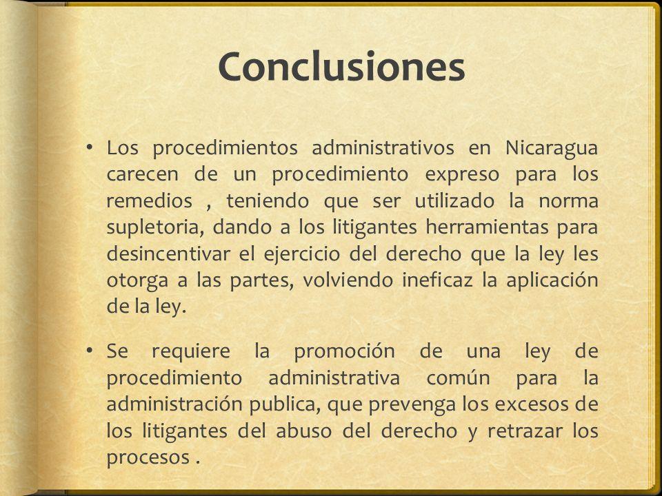 Conclusiones Los procedimientos administrativos en Nicaragua carecen de un procedimiento expreso para los remedios, teniendo que ser utilizado la norm