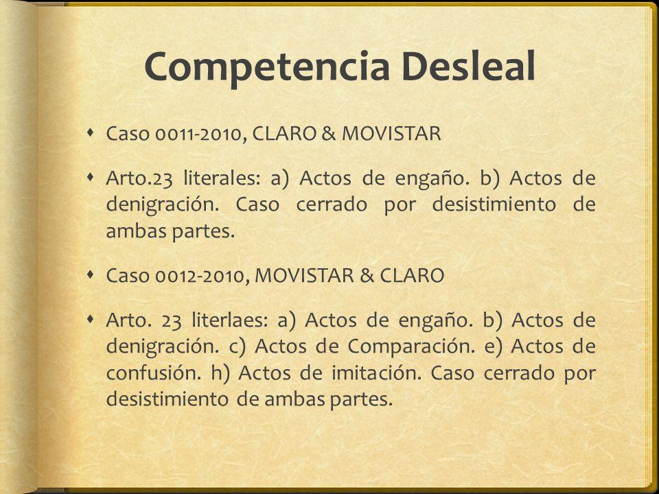 Competencia Desleal Caso 0011-2010, CLARO & MOVISTAR Arto.23 literales: a) Actos de engaño. b) Actos de denigración. Caso cerrado por desistimiento de