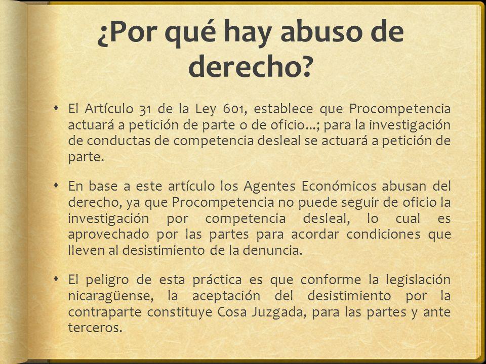 ¿Por qué hay abuso de derecho? El Artículo 31 de la Ley 601, establece que Procompetencia actuará a petición de parte o de oficio...; para la investig