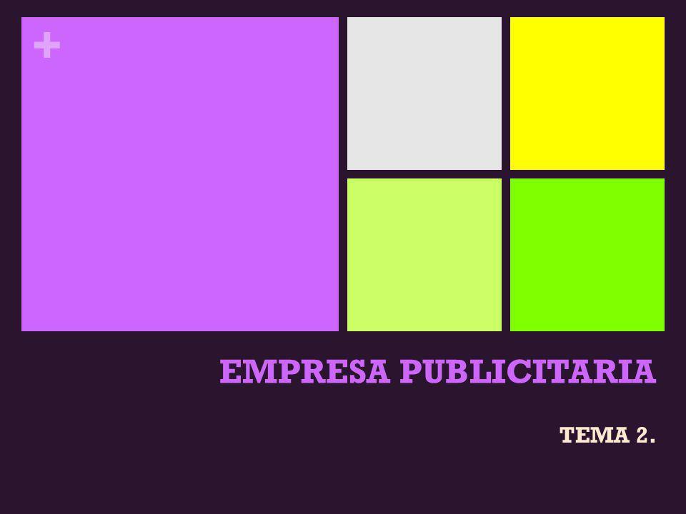 + EMPRESA PUBLICITARIA TEMA 2.