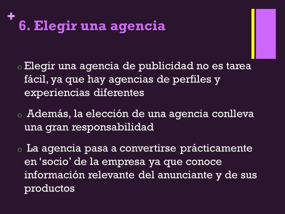 + 6. Elegir una agencia o Elegir una agencia de publicidad no es tarea fácil, ya que hay agencias de perfiles y experiencias diferentes o Además, la e