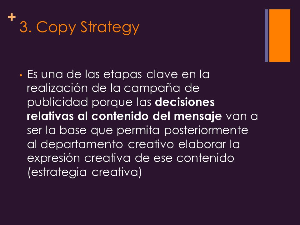 + 3. Copy Strategy Es una de las etapas clave en la realización de la campaña de publicidad porque las decisiones relativas al contenido del mensaje v