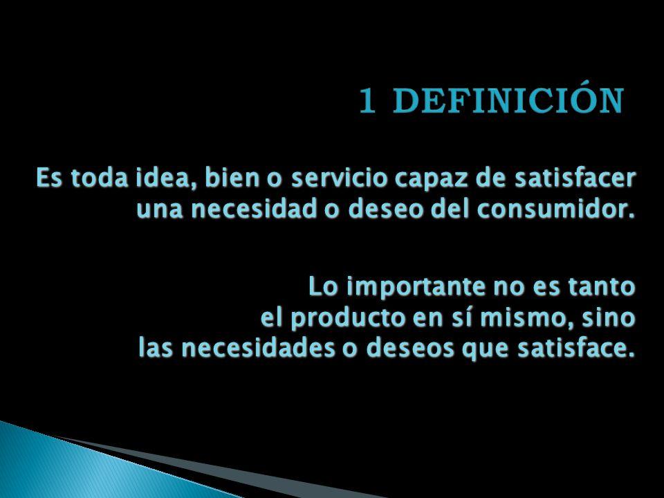 Es toda idea, bien o servicio capaz de satisfacer una necesidad o deseo del consumidor.