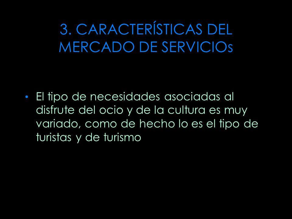 3. CARACTERÍSTICAS DEL MERCADO DE SERVICIOs El tipo de necesidades asociadas al disfrute del ocio y de la cultura es muy variado, como de hecho lo es