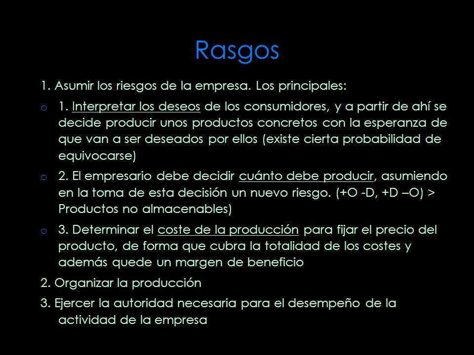Rasgos 1. Asumir los riesgos de la empresa. Los principales: o 1. Interpretar los deseos de los consumidores, y a partir de ahí se decide producir uno