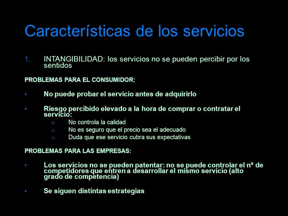 Características de los servicios 1. INTANGIBILIDAD: los servicios no se pueden percibir por los sentidos PROBLEMAS PARA EL CONSUMIDOR: No puede probar