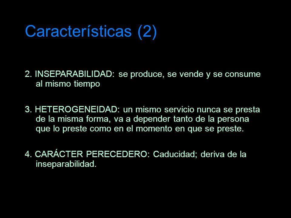 Características (2) 2. INSEPARABILIDAD: se produce, se vende y se consume al mismo tiempo 3. HETEROGENEIDAD: un mismo servicio nunca se presta de la m