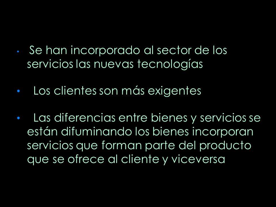 Se han incorporado al sector de los servicios las nuevas tecnologías Los clientes son más exigentes Las diferencias entre bienes y servicios se están