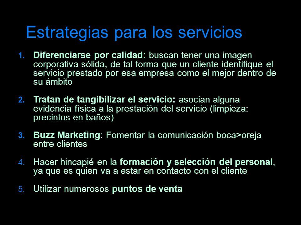 Estrategias para los servicios 1. Diferenciarse por calidad: buscan tener una imagen corporativa sólida, de tal forma que un cliente identifique el se