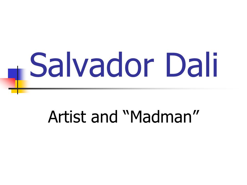 Salvador Dali Artist and Madman