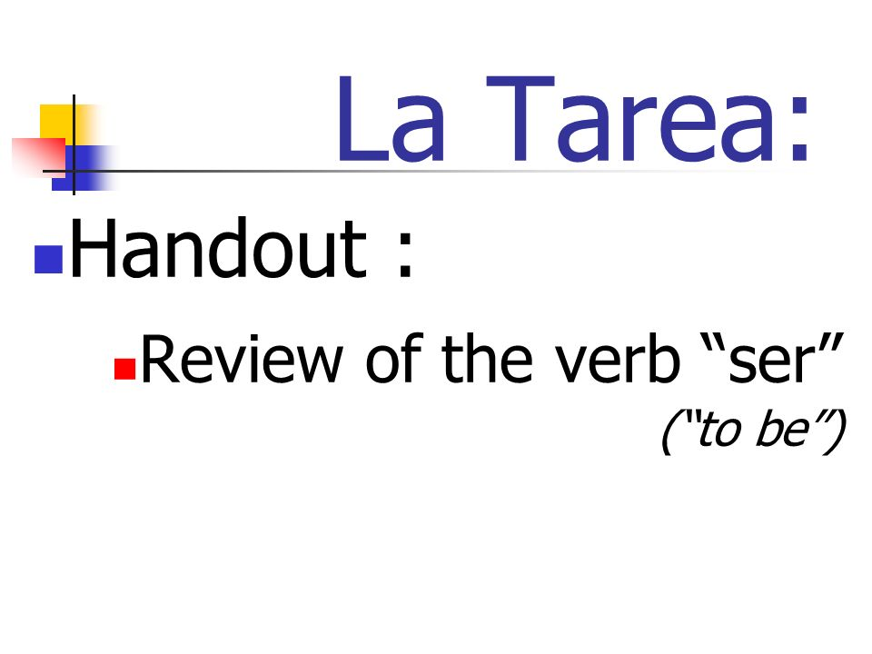 La Tarea: Handout : Review of the verb ser (to be)