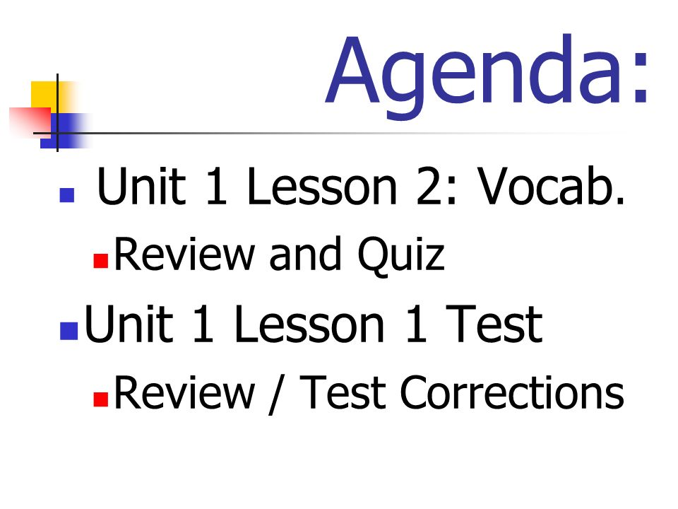 Agenda: Unit 1 Lesson 2: Vocab. Review and Quiz Unit 1 Lesson 1 Test Review / Test Corrections