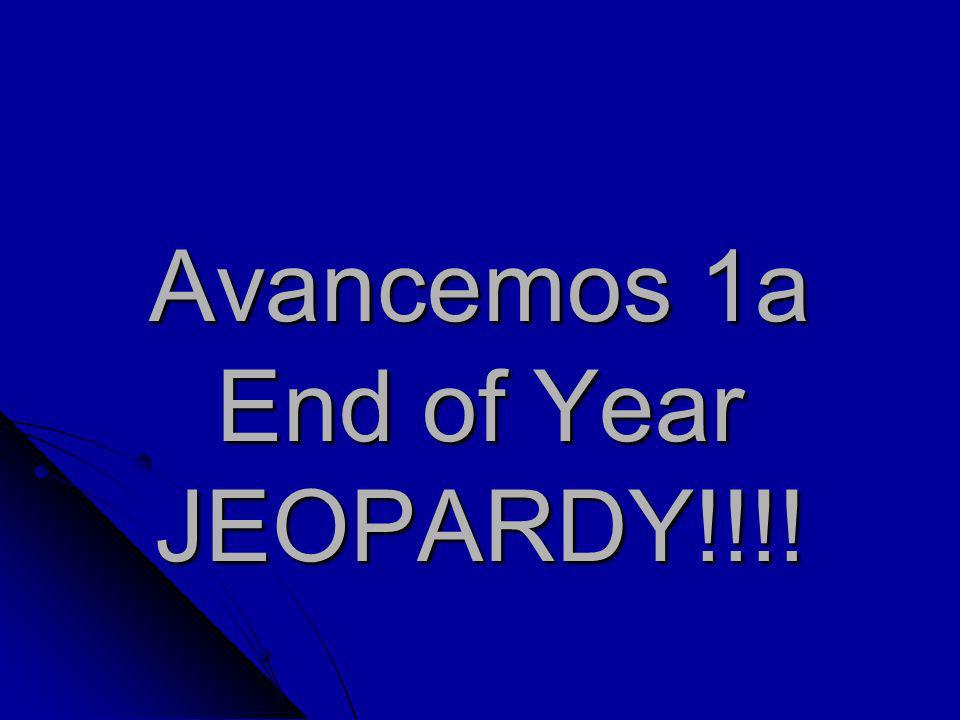 Avancemos 1a End of Year JEOPARDY!!!!