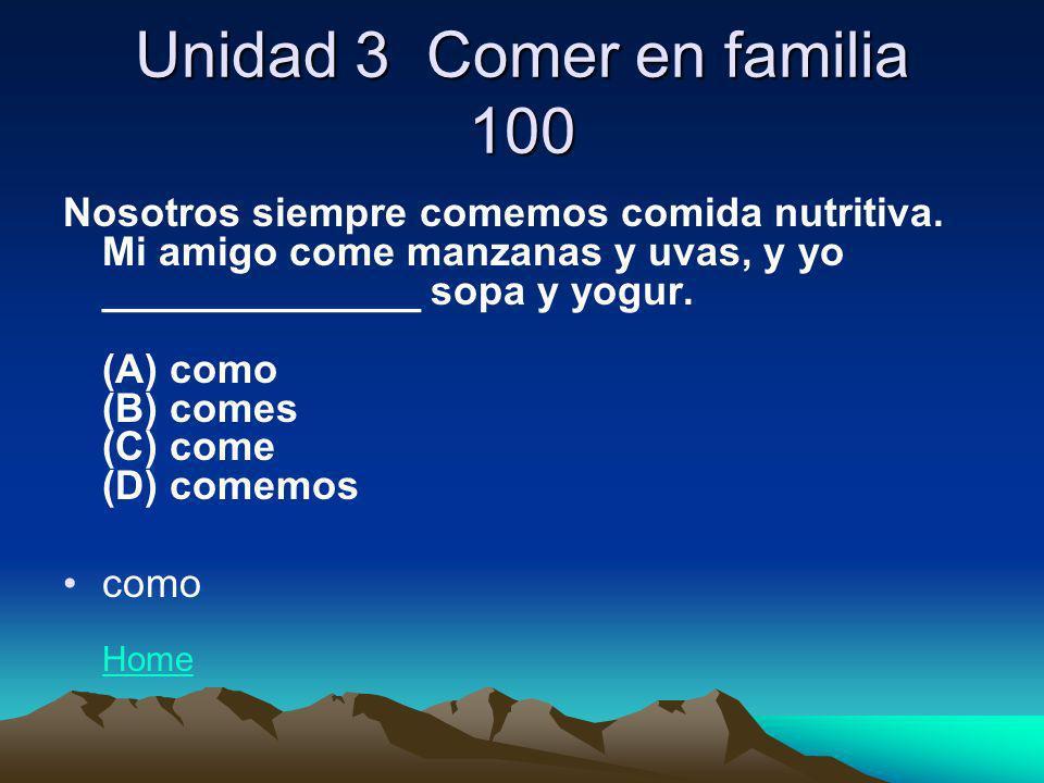 Unidad 3 Comer en familia 100 Nosotros siempre comemos comida nutritiva. Mi amigo come manzanas y uvas, y yo ______________ sopa y yogur. (A) como (B)
