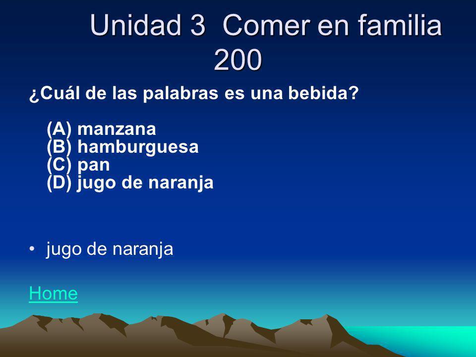 Unidad 3 Comer en familia 200 Unidad 3 Comer en familia 200 ¿Cuál de las palabras es una bebida? (A) manzana (B) hamburguesa (C) pan (D) jugo de naran