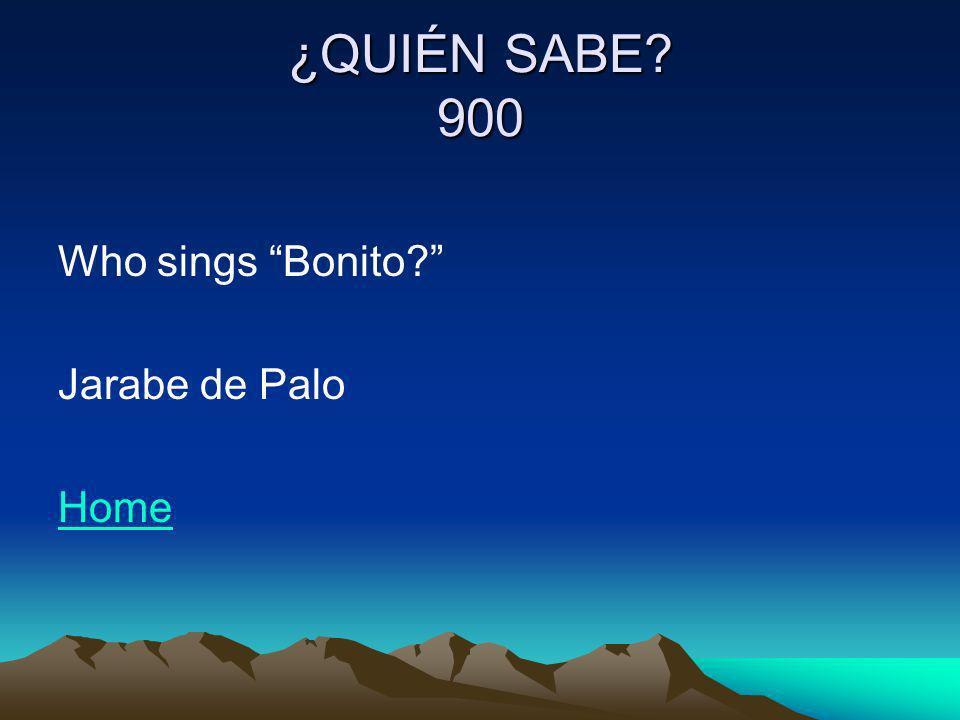 ¿QUIÉN SABE? 900 Who sings Bonito? Jarabe de Palo Home