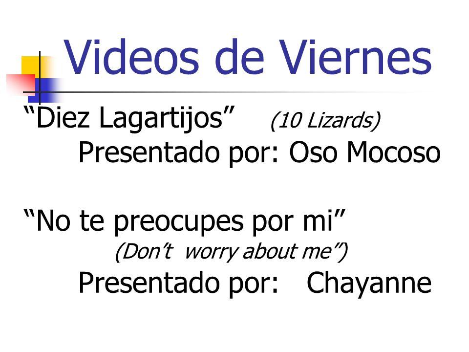 Videos de Viernes Diez Lagartijos (10 Lizards) Presentado por: Oso Mocoso No te preocupes por mi (Dont worry about me) Presentado por: Chayanne