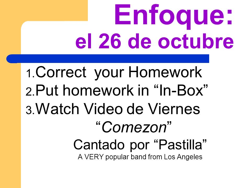Enfoque: el 26 de octubre 1. Correct your Homework 2.