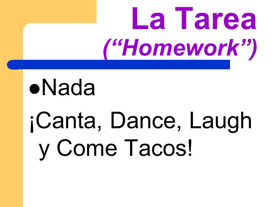 La Tarea (Homework) Nada ¡Canta, Dance, Laugh y Come Tacos!