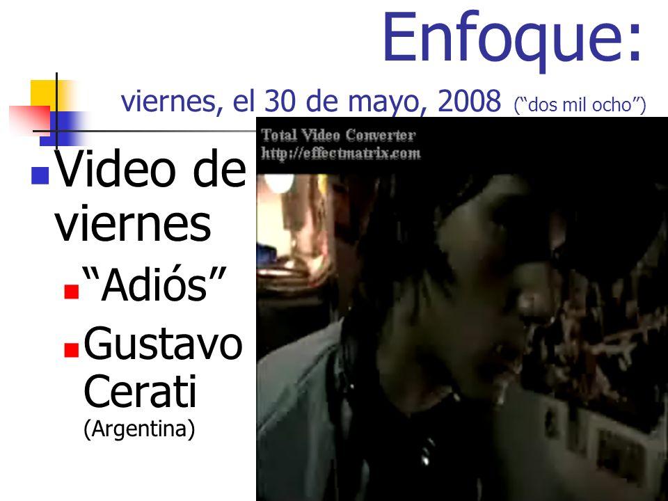 Enfoque: viernes, el 30 de mayo, 2008 (dos mil ocho) Video de viernes Adiós Gustavo Cerati (Argentina)