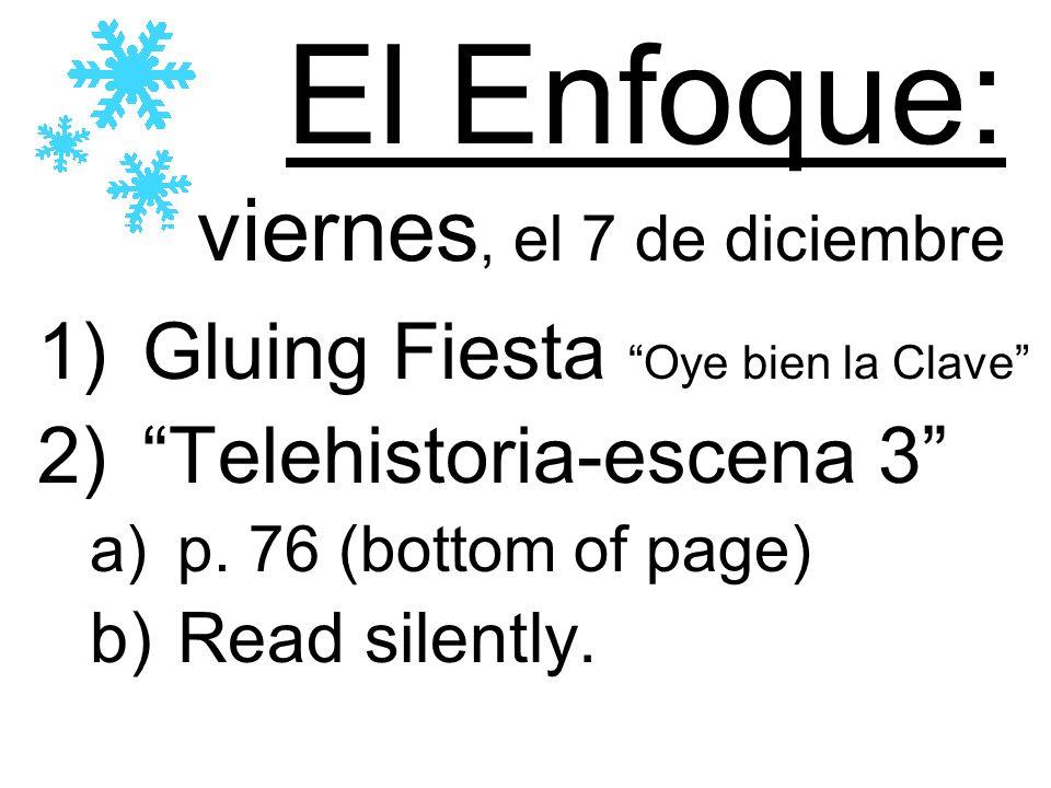 El Enfoque: viernes, el 7 de diciembre 1)Gluing Fiesta Oye bien la Clave 2)Telehistoria-escena 3 a)p.