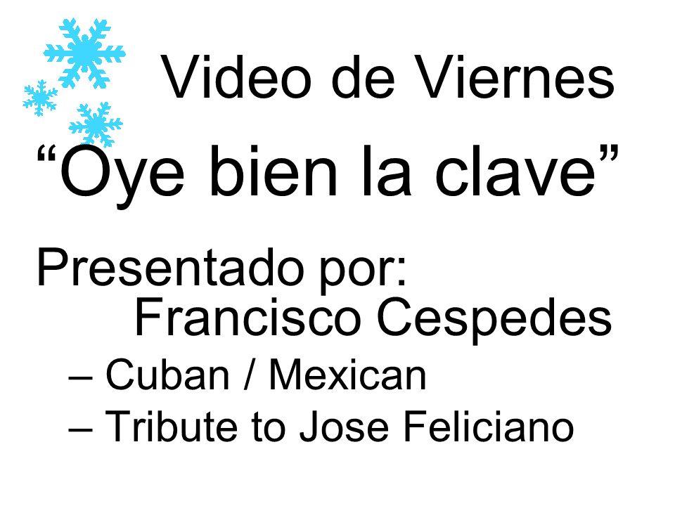 Video de Viernes Oye bien la clave Presentado por: Francisco Cespedes – Cuban / Mexican – Tribute to Jose Feliciano