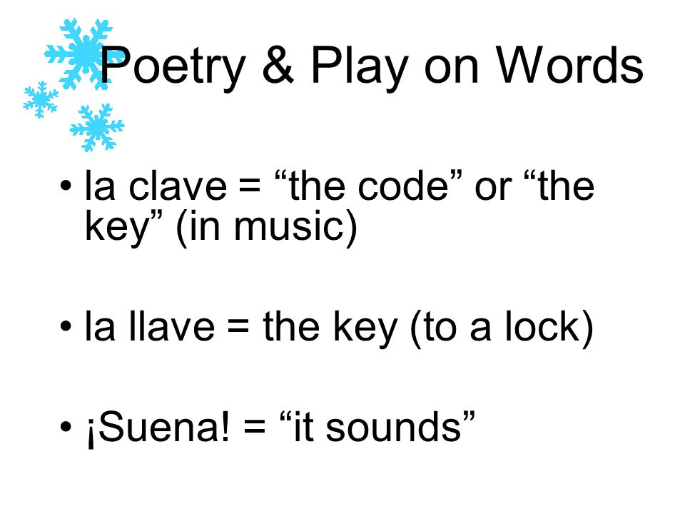 Poetry & Play on Words la clave = the code or the key (in music) la llave = the key (to a lock) ¡Suena.