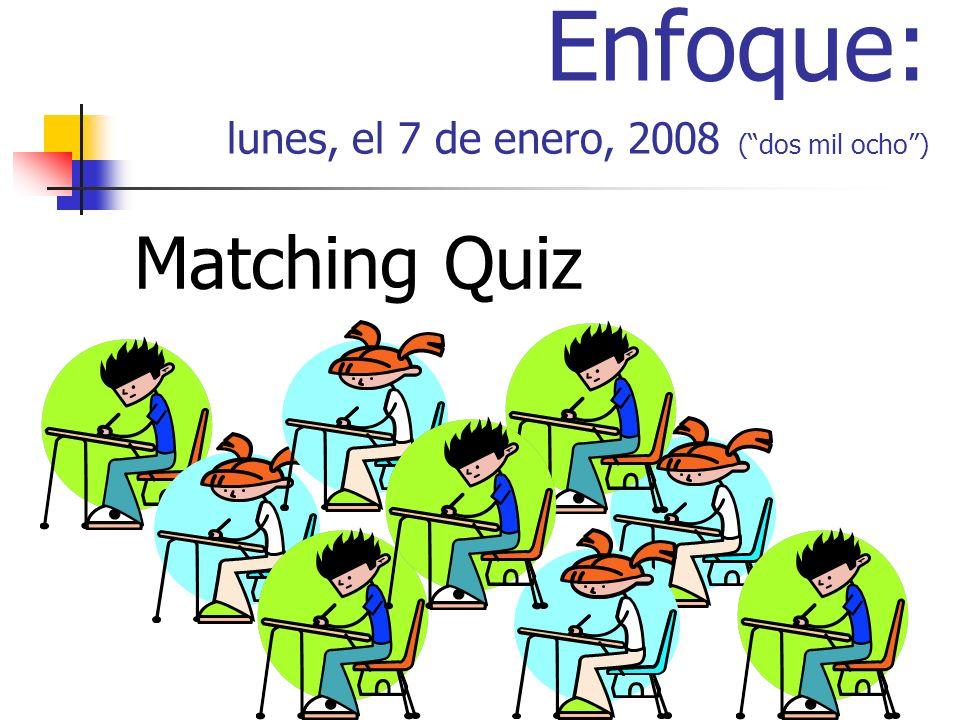 Enfoque: lunes, el 7 de enero, 2008 (dos mil ocho) Matching Quiz