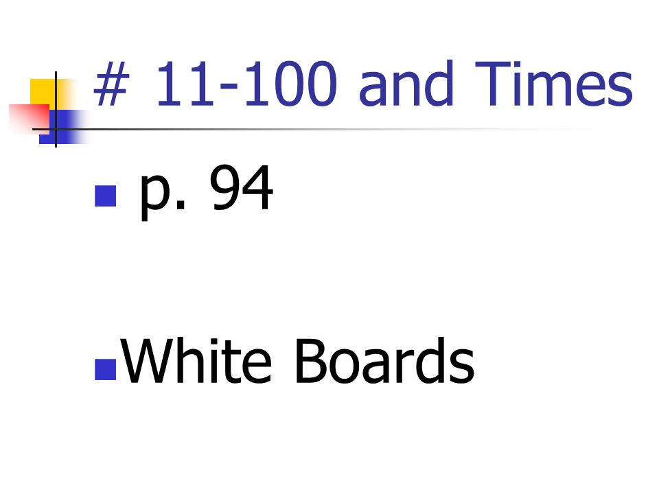 # 11-100 and Times p. 94 White Boards