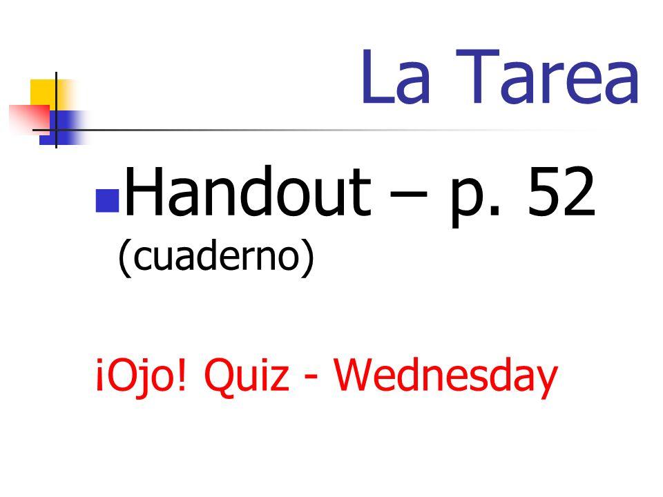La Tarea Handout – p. 52 (cuaderno) ¡Ojo! Quiz - Wednesday