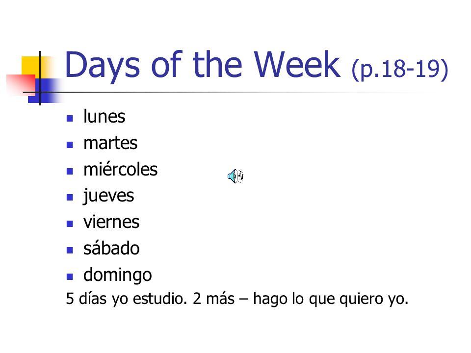 Days of the Week (p.18-19) lunes martes miércoles jueves viernes sábado domingo 5 días yo estudio.