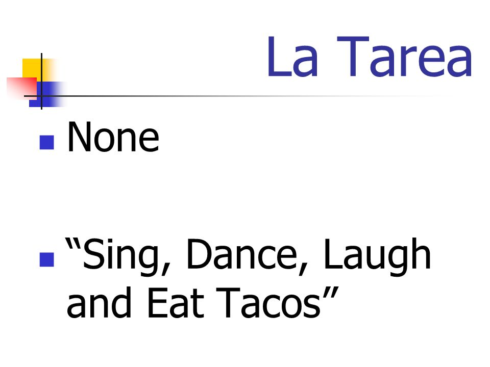La Tarea None Sing, Dance, Laugh and Eat Tacos