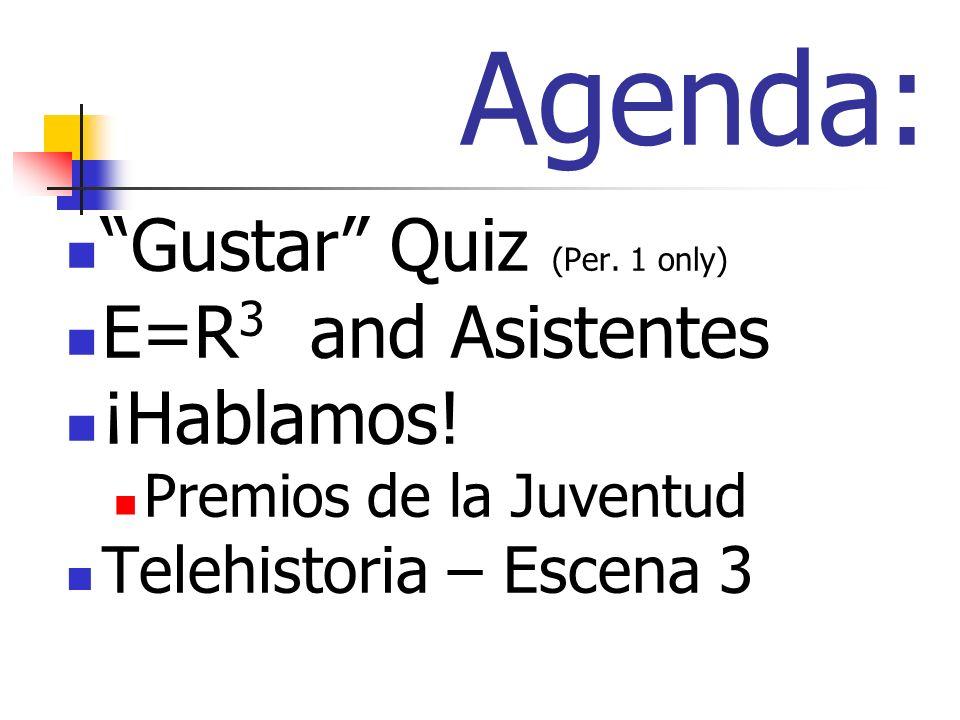 Agenda: Gustar Quiz (Per. 1 only) E=R 3 and Asistentes ¡Hablamos.