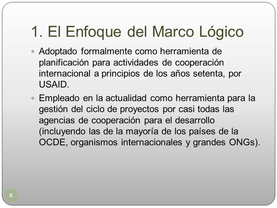 1. El Enfoque del Marco Lógico 6 Adoptado formalmente como herramienta de planificación para actividades de cooperación internacional a principios de