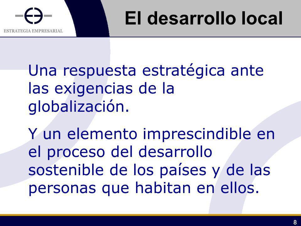 8 Una respuesta estratégica ante las exigencias de la globalización. Y un elemento imprescindible en el proceso del desarrollo sostenible de los paíse