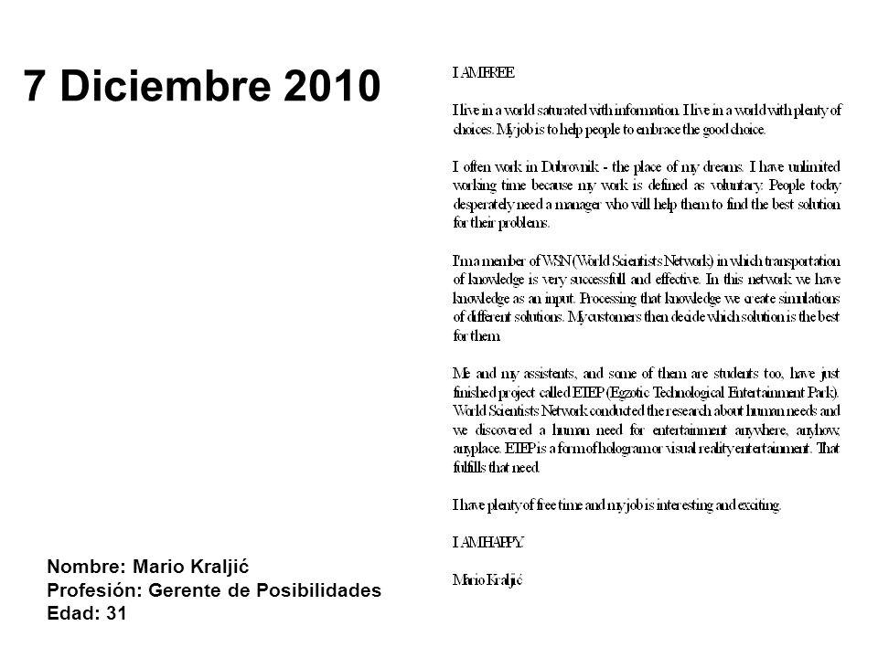 Nombre: Mario Kraljić Profesión: Gerente de Posibilidades Edad: 31 7 Diciembre 2010